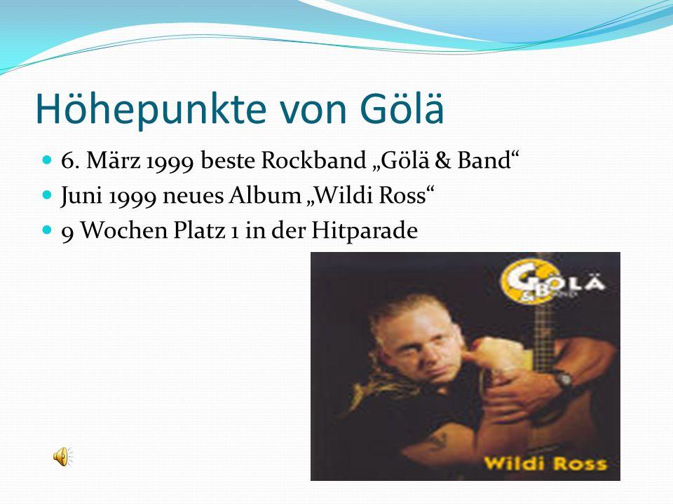Höhepunkte von Gölä 6. März 1999 beste Rockband Gölä & Band Juni 1999 neues Album Wildi Ross 9 Wochen Platz 1 in der Hitparade