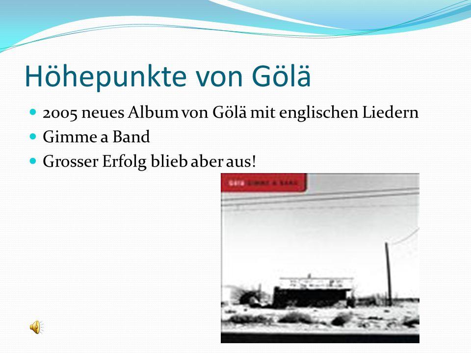 Höhepunkte von Gölä 2005 neues Album von Gölä mit englischen Liedern Gimme a Band Grosser Erfolg blieb aber aus!