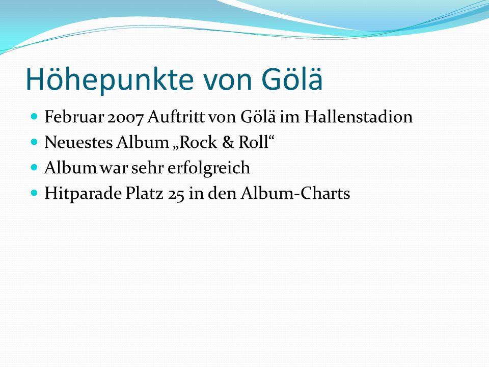 Höhepunkte von Gölä Februar 2007 Auftritt von Gölä im Hallenstadion Neuestes Album Rock & Roll Album war sehr erfolgreich Hitparade Platz 25 in den Al