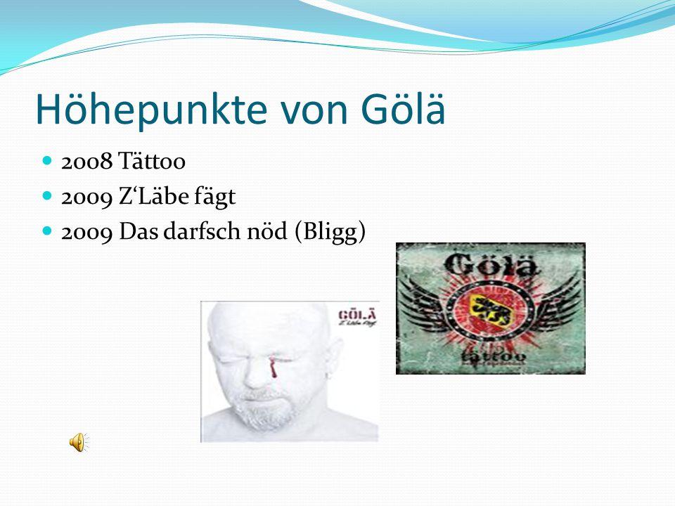 Höhepunkte von Gölä 2008 Tättoo 2009 ZLäbe fägt 2009 Das darfsch nöd (Bligg)