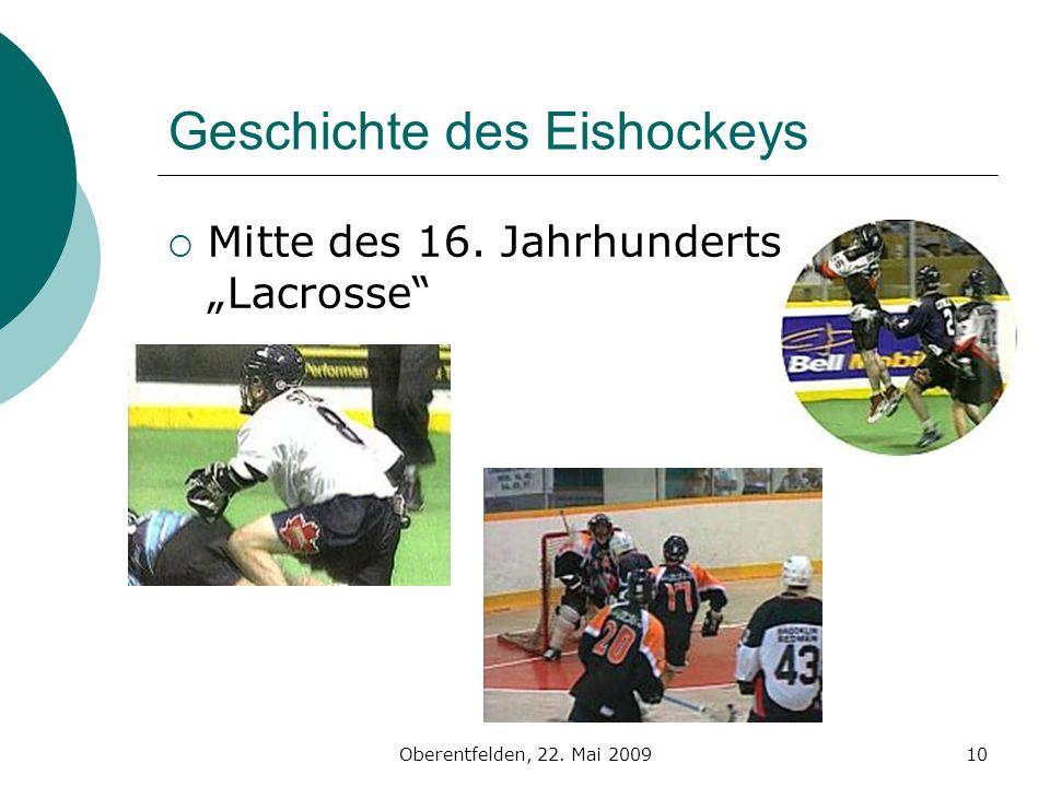 Oberentfelden, 22. Mai 200910 Geschichte des Eishockeys Mitte des 16. Jahrhunderts Lacrosse