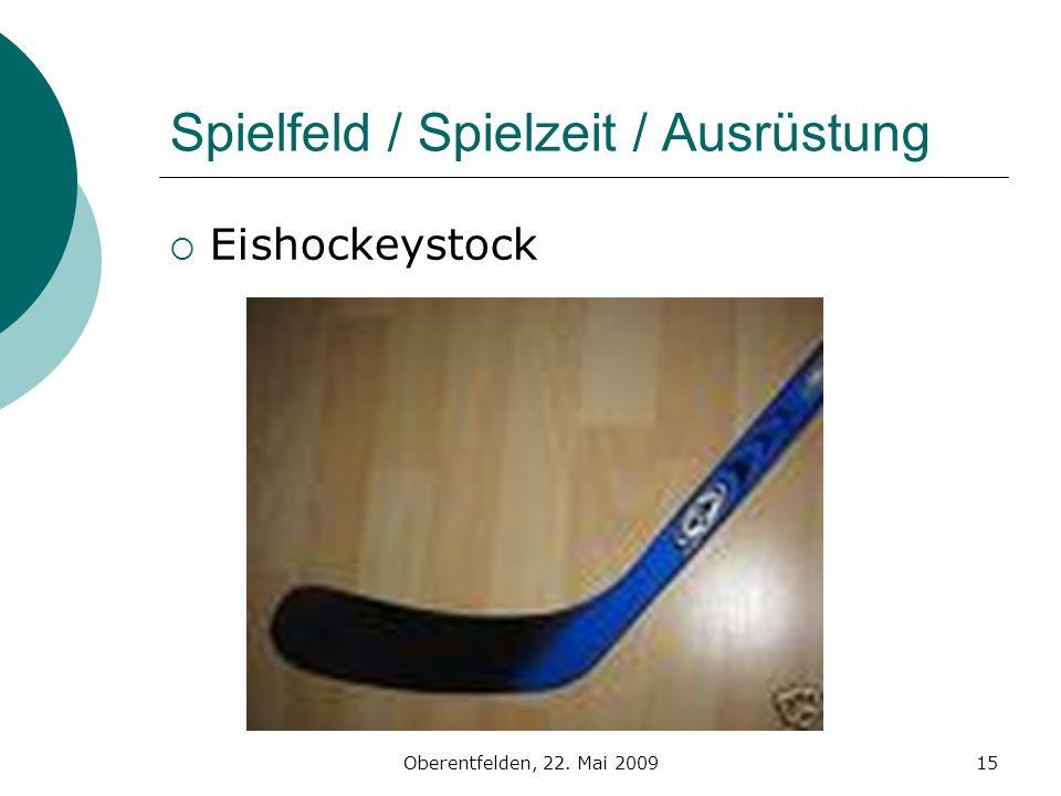 Oberentfelden, 22. Mai 200915 Spielfeld / Spielzeit / Ausrüstung Eishockeystock