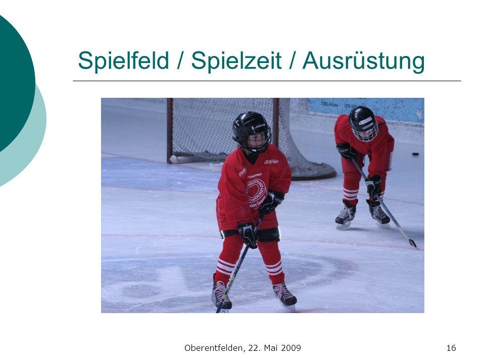 Oberentfelden, 22. Mai 200916 Spielfeld / Spielzeit / Ausrüstung