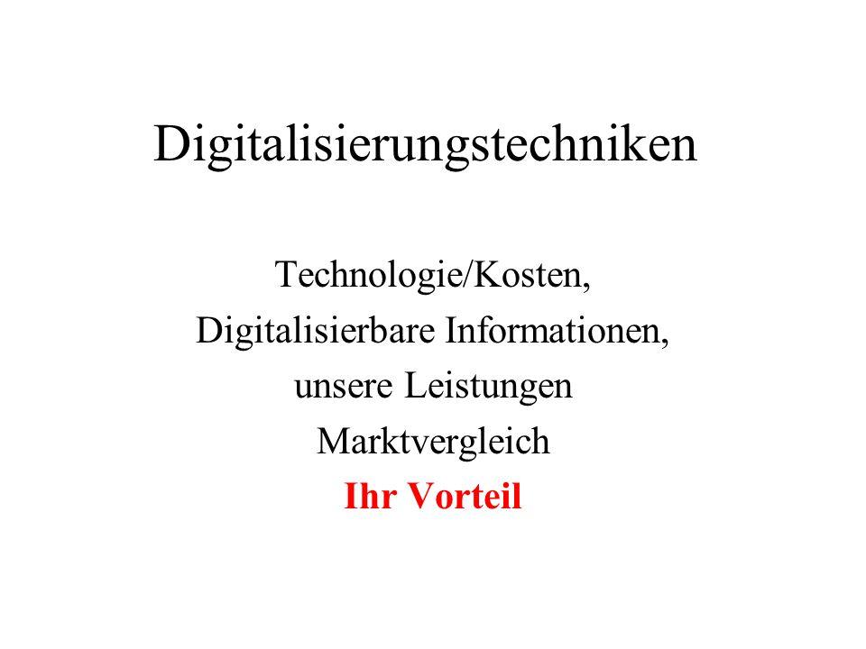 Digitalisierungstechniken Technologie/Kosten, Digitalisierbare Informationen, unsere Leistungen Marktvergleich Ihr Vorteil