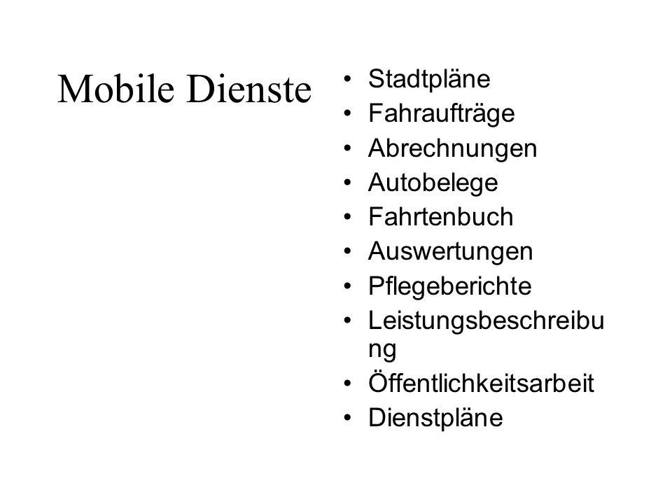 Mobile Dienste Stadtpläne Fahraufträge Abrechnungen Autobelege Fahrtenbuch Auswertungen Pflegeberichte Leistungsbeschreibu ng Öffentlichkeitsarbeit Di