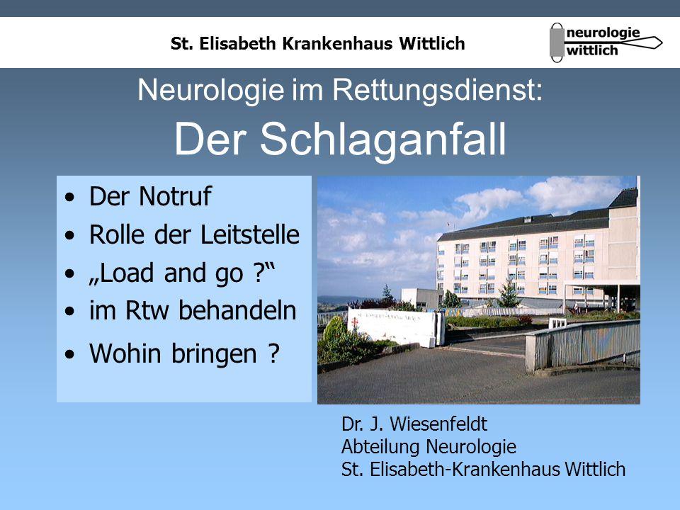 St. Elisabeth Krankenhaus Wittlich Neurologie im Rettungsdienst: Der Schlaganfall Dr. J. Wiesenfeldt Abteilung Neurologie St. Elisabeth-Krankenhaus Wi