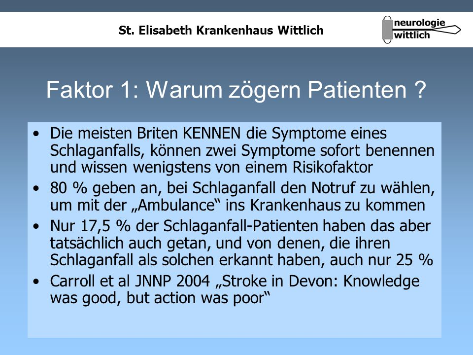 St. Elisabeth Krankenhaus Wittlich Faktor 1: Warum zögern Patienten ? Die meisten Briten KENNEN die Symptome eines Schlaganfalls, können zwei Symptome
