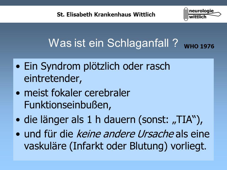 St. Elisabeth Krankenhaus Wittlich Was ist ein Schlaganfall ? Ein Syndrom plötzlich oder rasch eintretender, meist fokaler cerebraler Funktionseinbuße