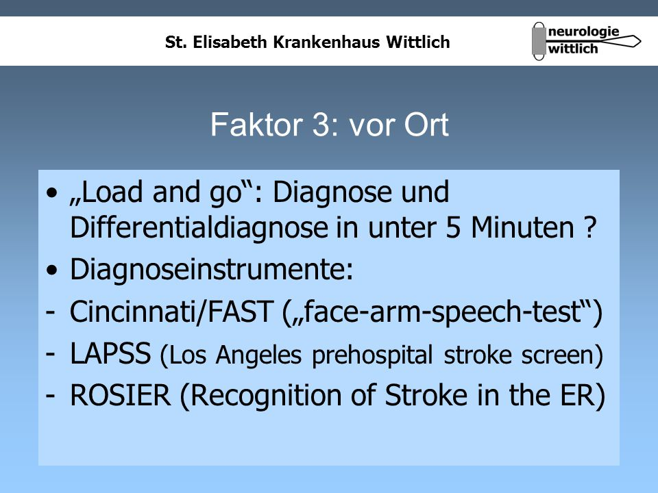 St. Elisabeth Krankenhaus Wittlich Faktor 3: vor Ort Load and go: Diagnose und Differentialdiagnose in unter 5 Minuten ? Diagnoseinstrumente: -Cincinn