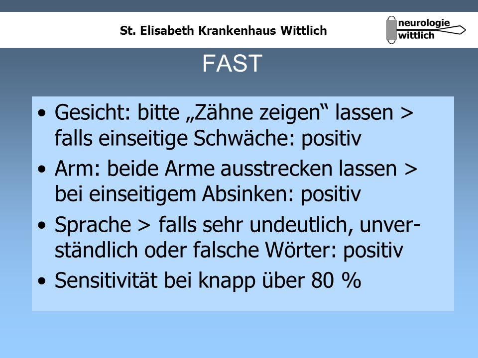 St. Elisabeth Krankenhaus Wittlich FAST Gesicht: bitte Zähne zeigen lassen > falls einseitige Schwäche: positiv Arm: beide Arme ausstrecken lassen > b