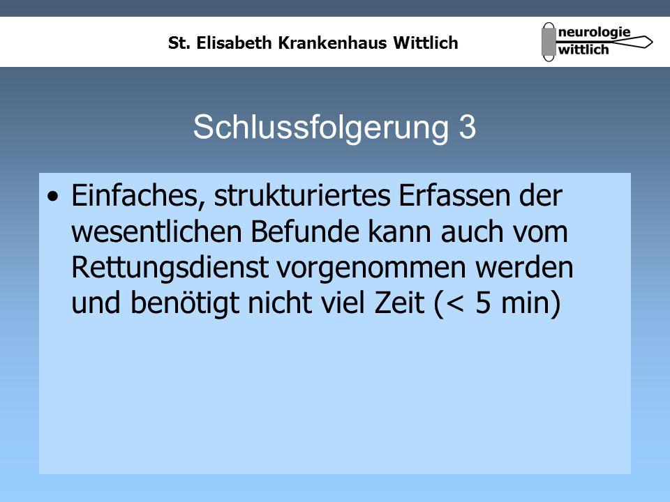 St. Elisabeth Krankenhaus Wittlich Schlussfolgerung 3 Einfaches, strukturiertes Erfassen der wesentlichen Befunde kann auch vom Rettungsdienst vorgeno
