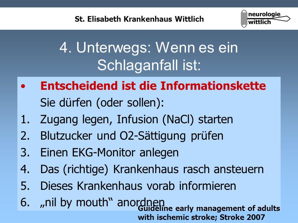 St. Elisabeth Krankenhaus Wittlich 4. Unterwegs: Wenn es ein Schlaganfall ist: Entscheidend ist die Informationskette Sie dürfen (oder sollen): 1.Zuga