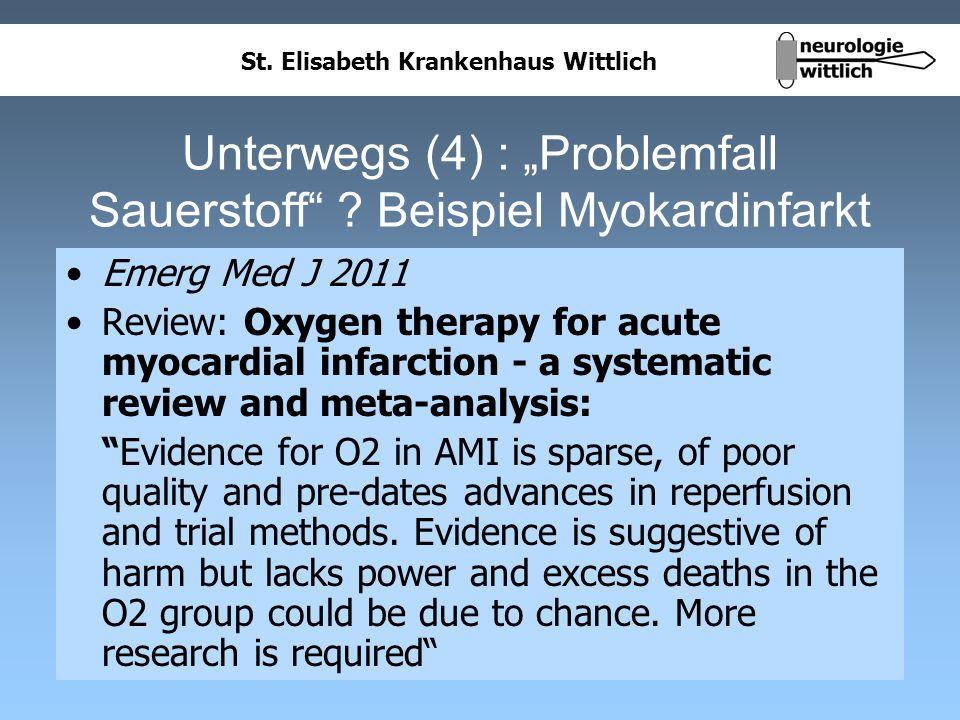 St. Elisabeth Krankenhaus Wittlich Unterwegs (4) : Problemfall Sauerstoff ? Beispiel Myokardinfarkt Emerg Med J 2011 Review: Oxygen therapy for acute