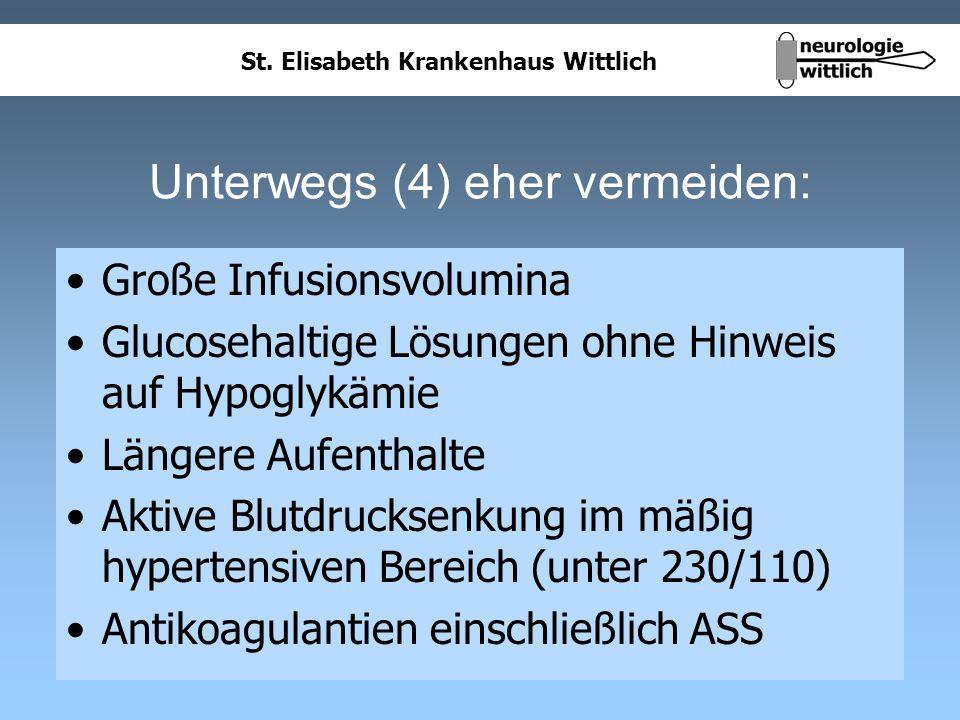 St. Elisabeth Krankenhaus Wittlich Unterwegs (4) eher vermeiden: Große Infusionsvolumina Glucosehaltige Lösungen ohne Hinweis auf Hypoglykämie Längere
