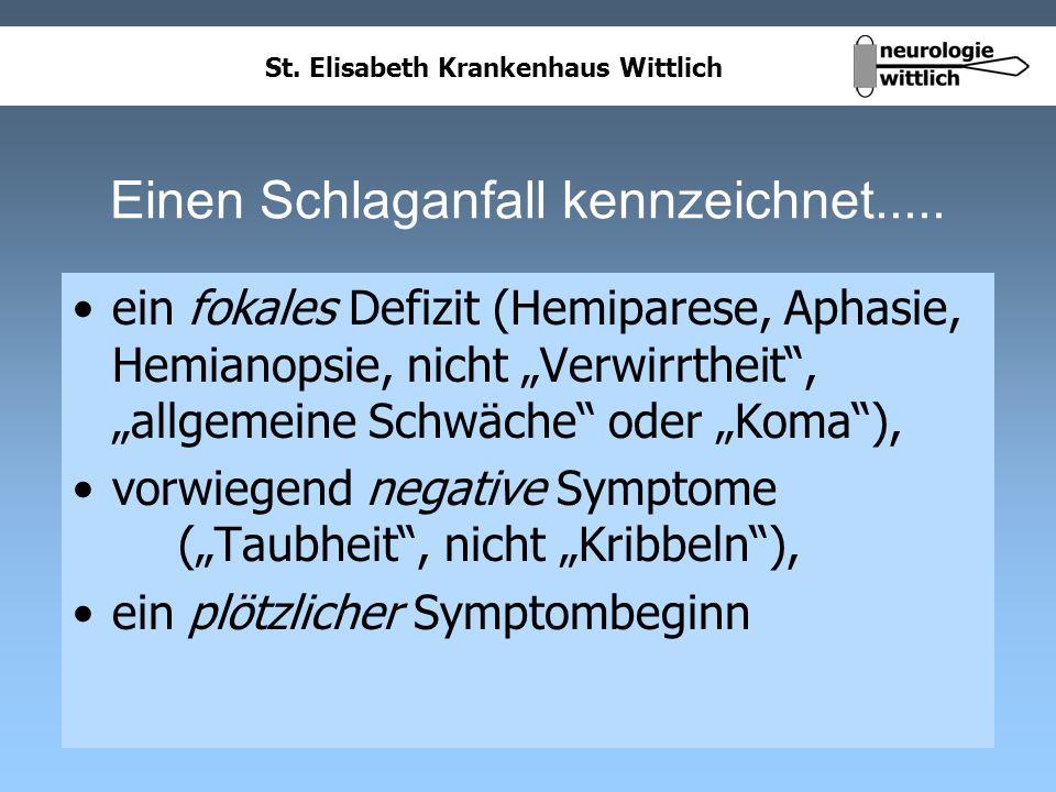 St. Elisabeth Krankenhaus Wittlich Einen Schlaganfall kennzeichnet..... ein fokales Defizit (Hemiparese, Aphasie, Hemianopsie, nicht Verwirrtheit, all