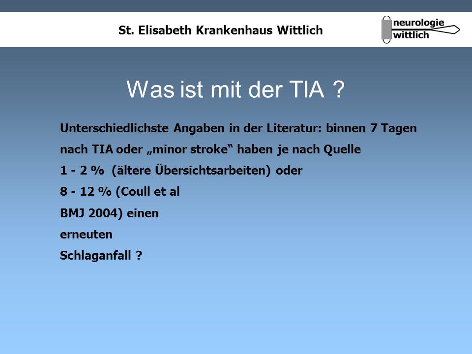 St. Elisabeth Krankenhaus Wittlich Was ist mit der TIA ? Unterschiedlichste Angaben in der Literatur: binnen 7 Tagen nach TIA oder minor stroke haben