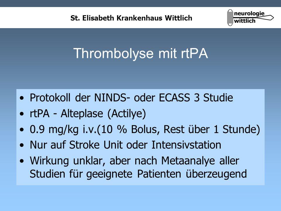 St. Elisabeth Krankenhaus Wittlich Thrombolyse mit rtPA Protokoll der NINDS- oder ECASS 3 Studie rtPA - Alteplase (Actilye) 0.9 mg/kg i.v.(10 % Bolus,