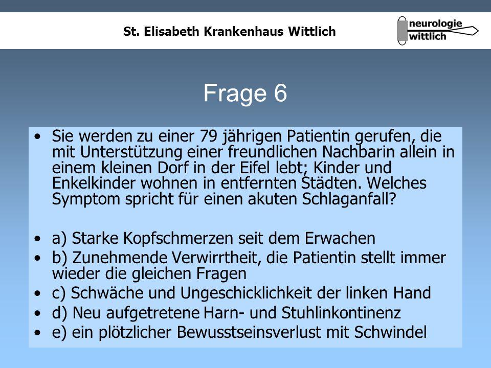 St. Elisabeth Krankenhaus Wittlich Frage 6 Sie werden zu einer 79 jährigen Patientin gerufen, die mit Unterstützung einer freundlichen Nachbarin allei