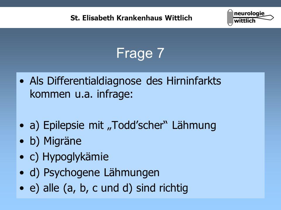 St. Elisabeth Krankenhaus Wittlich Frage 7 Als Differentialdiagnose des Hirninfarkts kommen u.a. infrage: a) Epilepsie mit Toddscher Lähmung b) Migrän