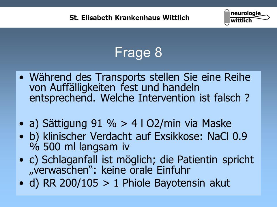 St. Elisabeth Krankenhaus Wittlich Frage 8 Während des Transports stellen Sie eine Reihe von Auffälligkeiten fest und handeln entsprechend. Welche Int