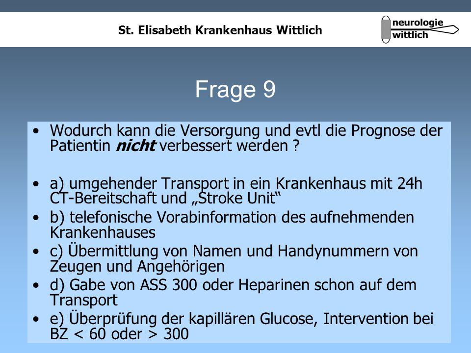 St. Elisabeth Krankenhaus Wittlich Frage 9 Wodurch kann die Versorgung und evtl die Prognose der Patientin nicht verbessert werden ? a) umgehender Tra