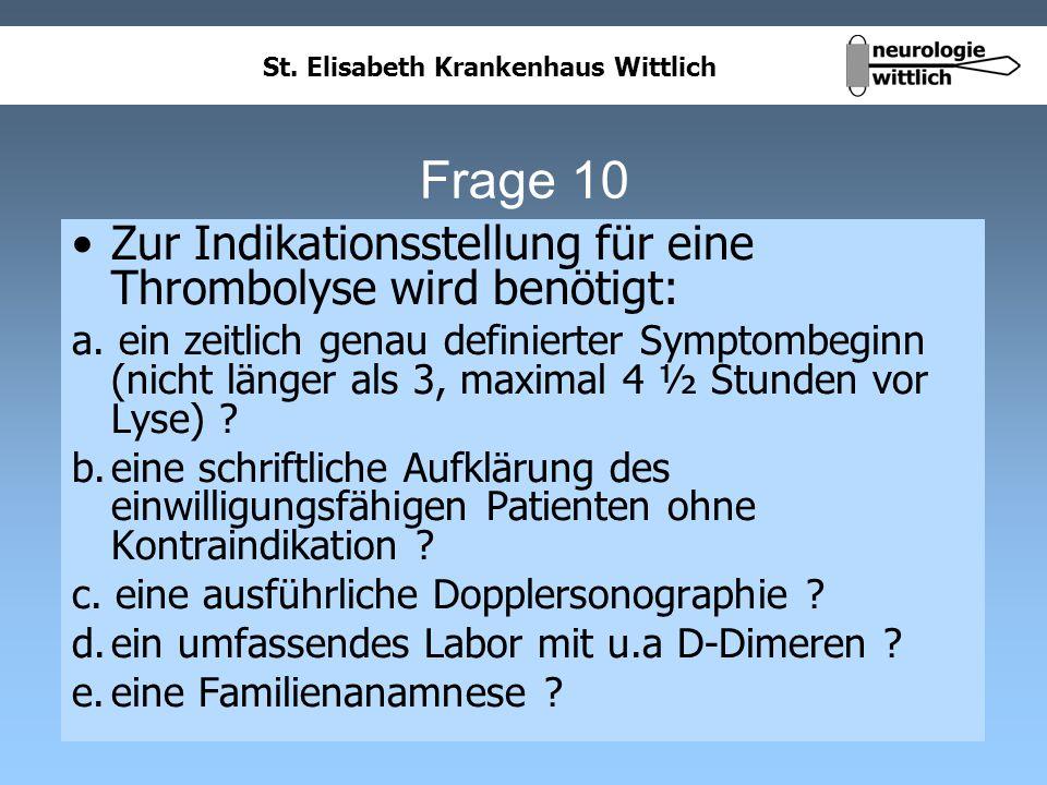 St. Elisabeth Krankenhaus Wittlich Frage 10 Zur Indikationsstellung für eine Thrombolyse wird benötigt: a. ein zeitlich genau definierter Symptombegin