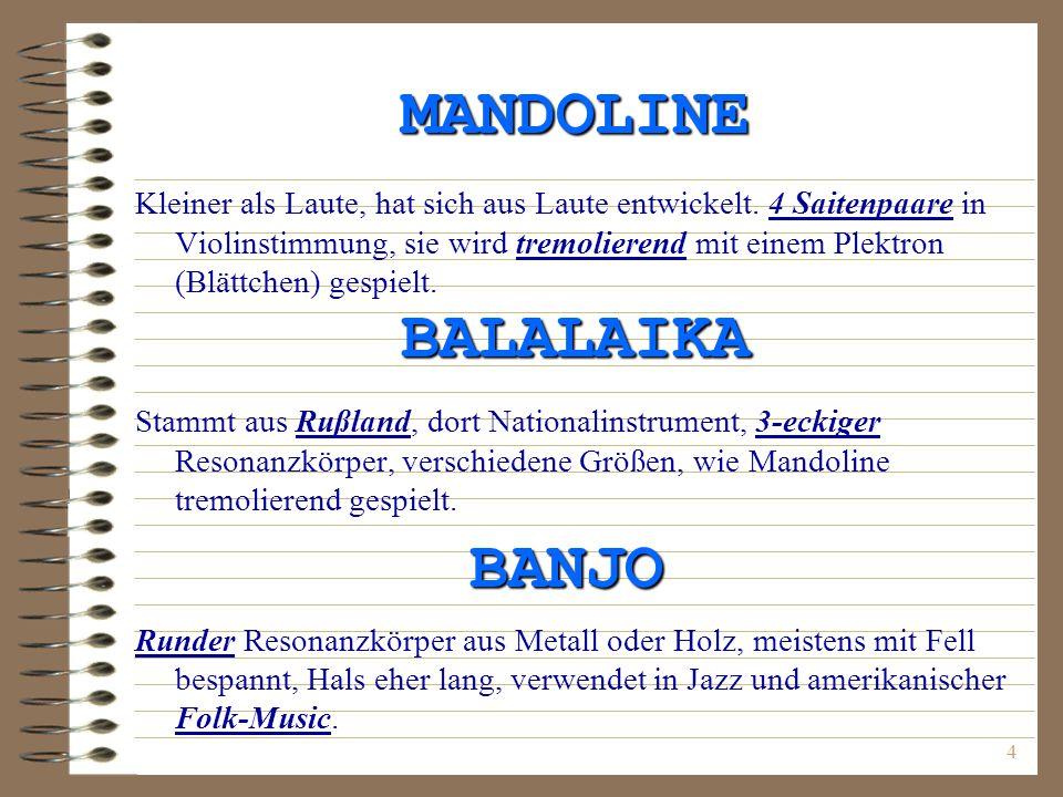 4 MANDOLINE Kleiner als Laute, hat sich aus Laute entwickelt. 4 Saitenpaare in Violinstimmung, sie wird tremolierend mit einem Plektron (Blättchen) ge