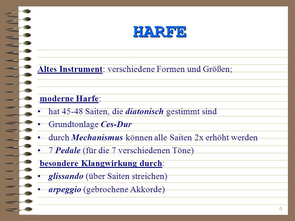 6 HARFE Altes Instrument: verschiedene Formen und Größen; moderne Harfe: hat 45-48 Saiten, die diatonisch gestimmt sind Grundtonlage Ces-Dur durch Mec