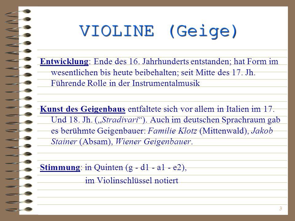 3 VIOLINE (Geige) Entwicklung: Ende des 16. Jahrhunderts entstanden; hat Form im wesentlichen bis heute beibehalten; seit Mitte des 17. Jh. Führende R