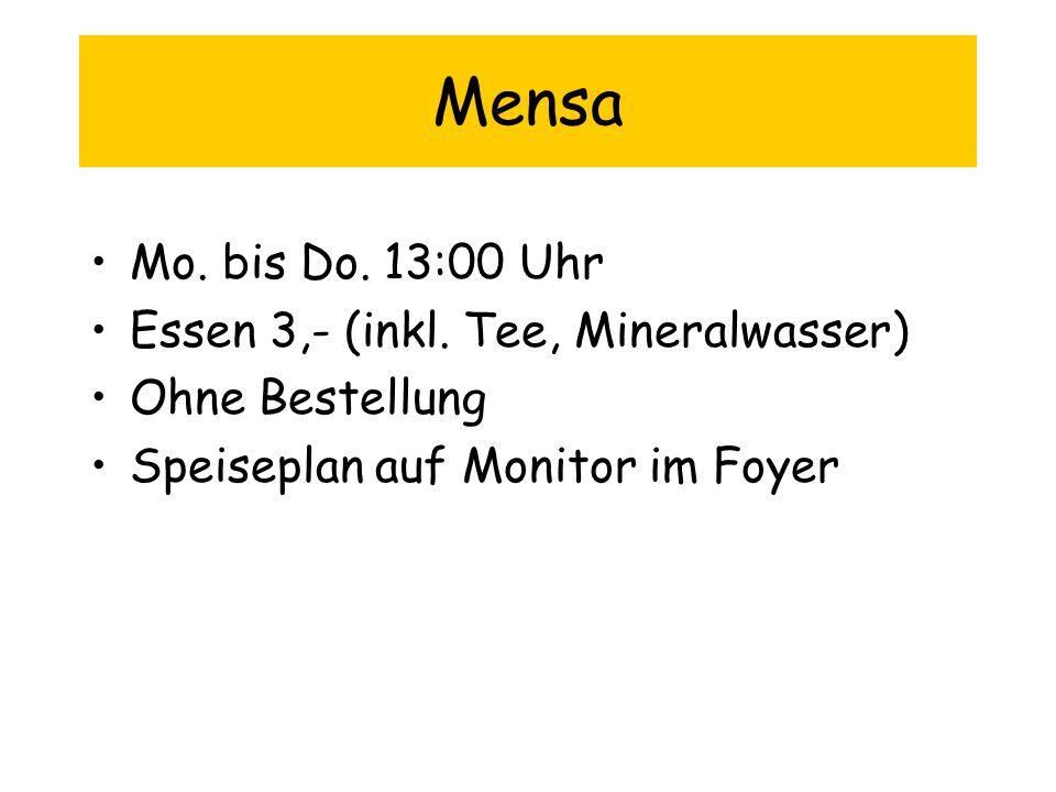 Mensa Mo. bis Do. 13:00 Uhr Essen 3,- (inkl. Tee, Mineralwasser) Ohne Bestellung Speiseplan auf Monitor im Foyer