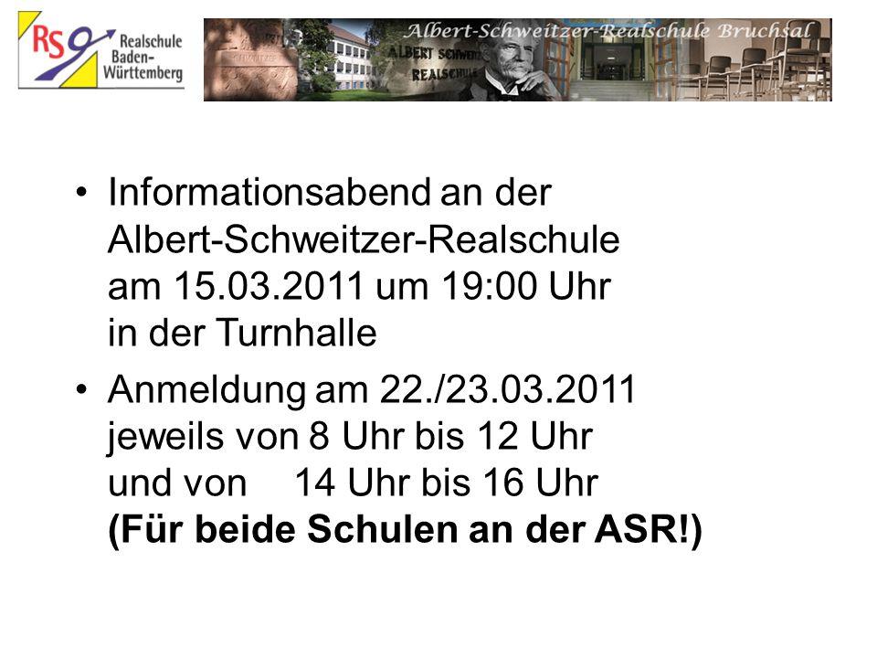 Informationsabend an der Albert-Schweitzer-Realschule am 15.03.2011 um 19:00 Uhr in der Turnhalle Anmeldung am 22./23.03.2011 jeweils von 8 Uhr bis 12 Uhr und von 14 Uhr bis 16 Uhr (Für beide Schulen an der ASR!)