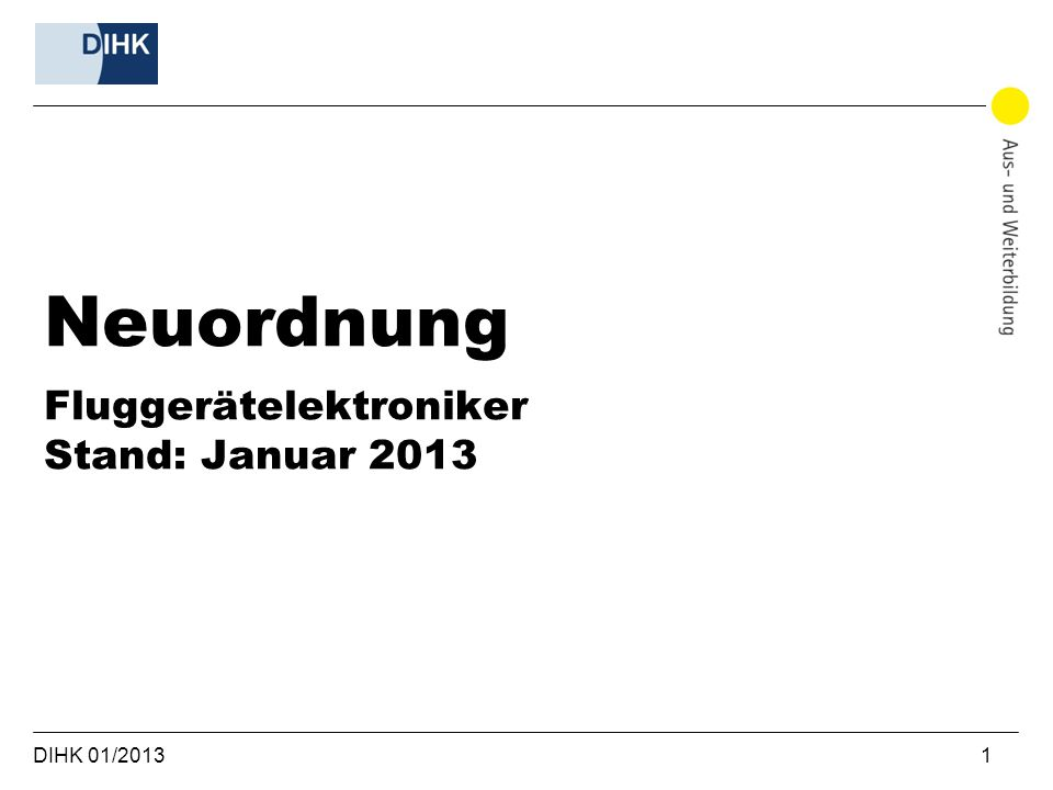 DIHK 01/2013 1 Neuordnung Fluggerätelektroniker Stand: Januar 2013