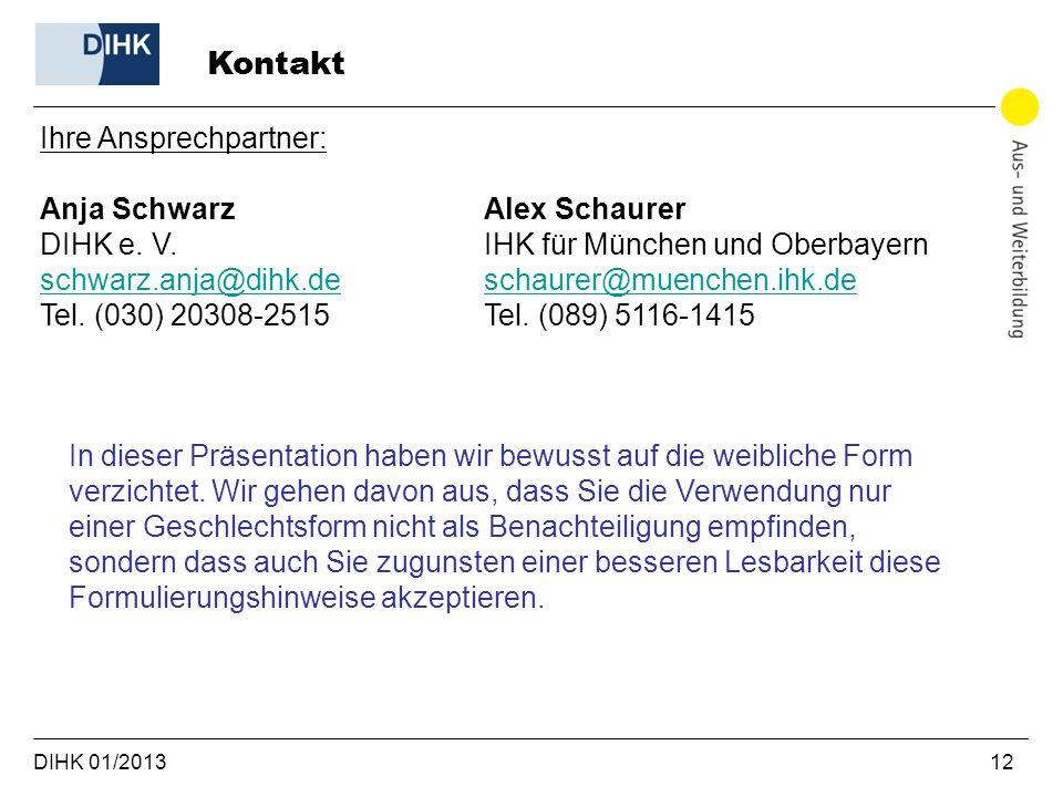 DIHK 01/2013 12 Kontakt Ihre Ansprechpartner: Anja Schwarz DIHK e. V. schwarz.anja@dihk.de schwarz.anja@dihk.de Tel. (030) 20308-2515 Alex Schaurer IH