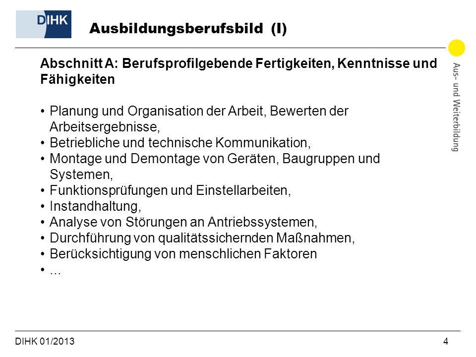 DIHK 01/2013 4 Ausbildungsberufsbild (I) Abschnitt A: Berufsprofilgebende Fertigkeiten, Kenntnisse und Fähigkeiten Planung und Organisation der Arbeit