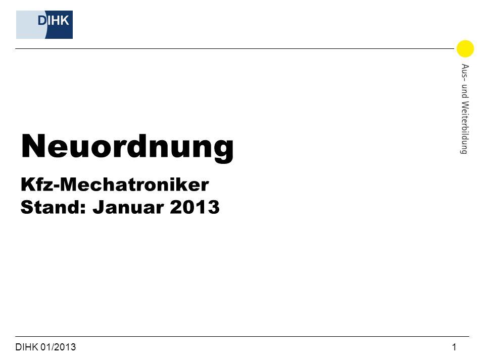 DIHK 01/2013 1 Neuordnung Kfz-Mechatroniker Stand: Januar 2013