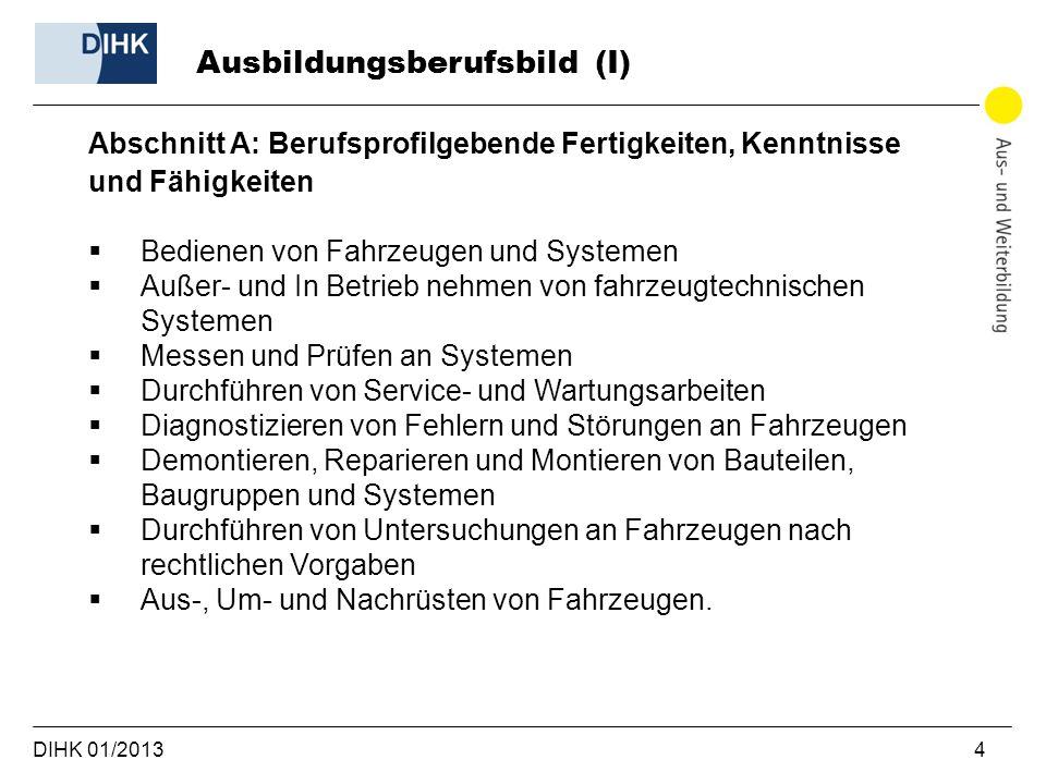 DIHK 01/2013 4 Abschnitt A: Berufsprofilgebende Fertigkeiten, Kenntnisse und Fähigkeiten Bedienen von Fahrzeugen und Systemen Außer- und In Betrieb ne