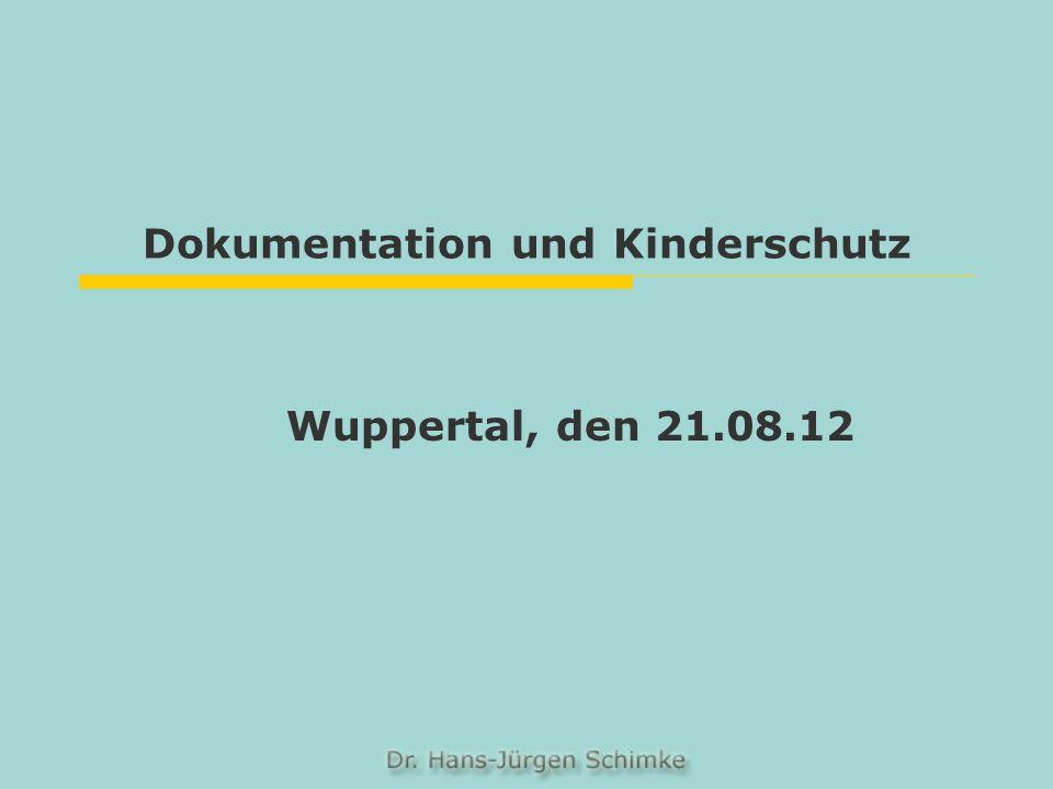 Dokumentation und Kinderschutz Wuppertal, den 21.08.12