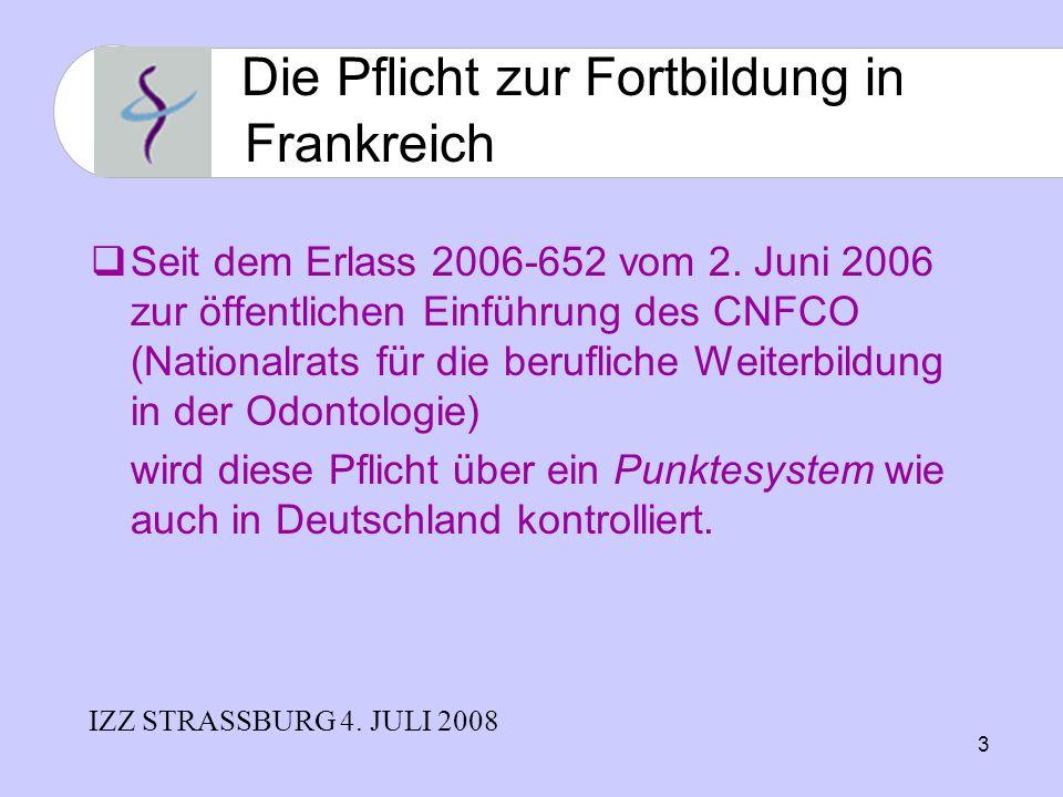 3 Seit dem Erlass 2006-652 vom 2. Juni 2006 zur öffentlichen Einführung des CNFCO (Nationalrats für die berufliche Weiterbildung in der Odontologie) w