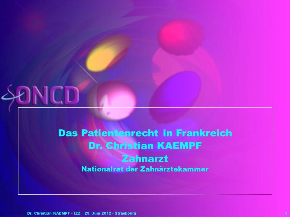 1 Das Patientenrecht in Frankreich Dr. Christian KAEMPF Zahnarzt Nationalrat der Zahnärztekammer Dr. Christian KAEMPF - IZZ – 29. Juni 2012 - Strasbou
