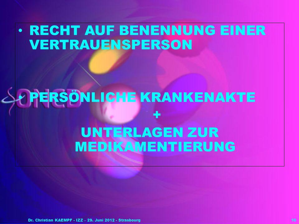 10 RECHT AUF BENENNUNG EINER VERTRAUENSPERSON PERSÖNLICHE KRANKENAKTE + UNTERLAGEN ZUR MEDIKAMENTIERUNG Dr. Christian KAEMPF - IZZ – 29. Juni 2012 - S