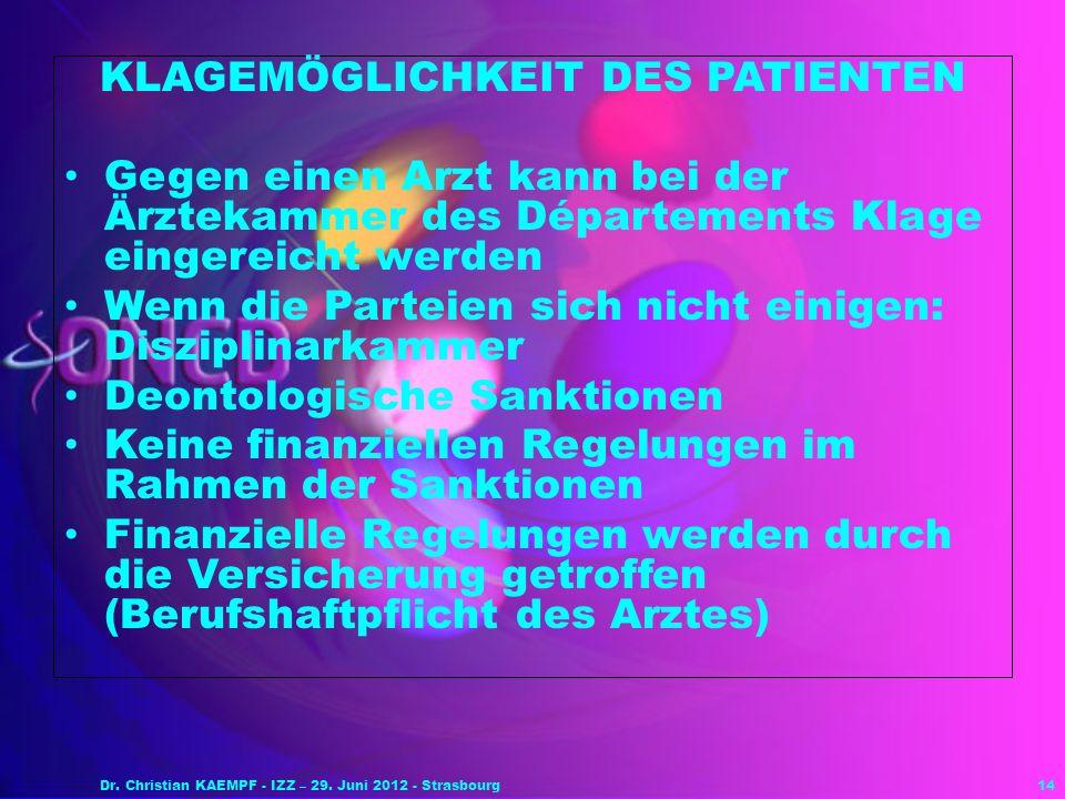 14 KLAGEMÖGLICHKEIT DES PATIENTEN Gegen einen Arzt kann bei der Ärztekammer des Départements Klage eingereicht werden Wenn die Parteien sich nicht ein