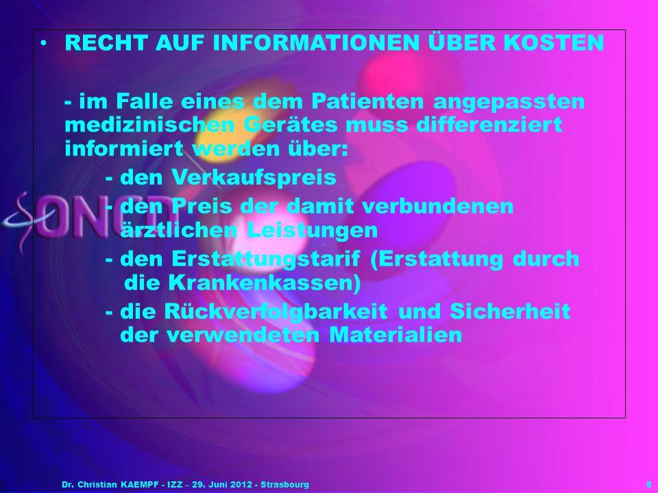 8 RECHT AUF INFORMATIONEN ÜBER KOSTEN - im Falle eines dem Patienten angepassten medizinischen Gerätes muss differenziert informiert werden über: - de