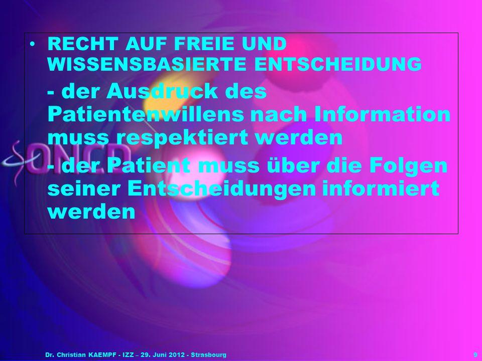 9 RECHT AUF FREIE UND WISSENSBASIERTE ENTSCHEIDUNG - der Ausdruck des Patientenwillens nach Information muss respektiert werden - der Patient muss übe