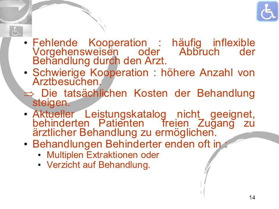 Fehlende Kooperation : häufig inflexible Vorgehensweisen oder Abbruch der Behandlung durch den Arzt.