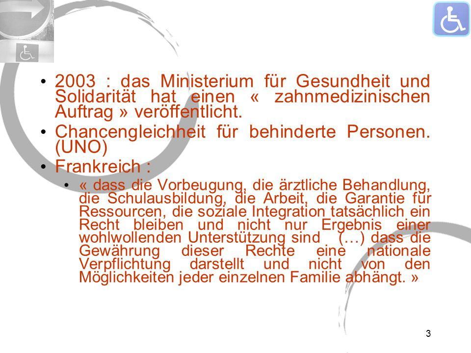 2003 : das Ministerium für Gesundheit und Solidarität hat einen « zahnmedizinischen Auftrag » veröffentlicht. Chancengleichheit für behinderte Persone