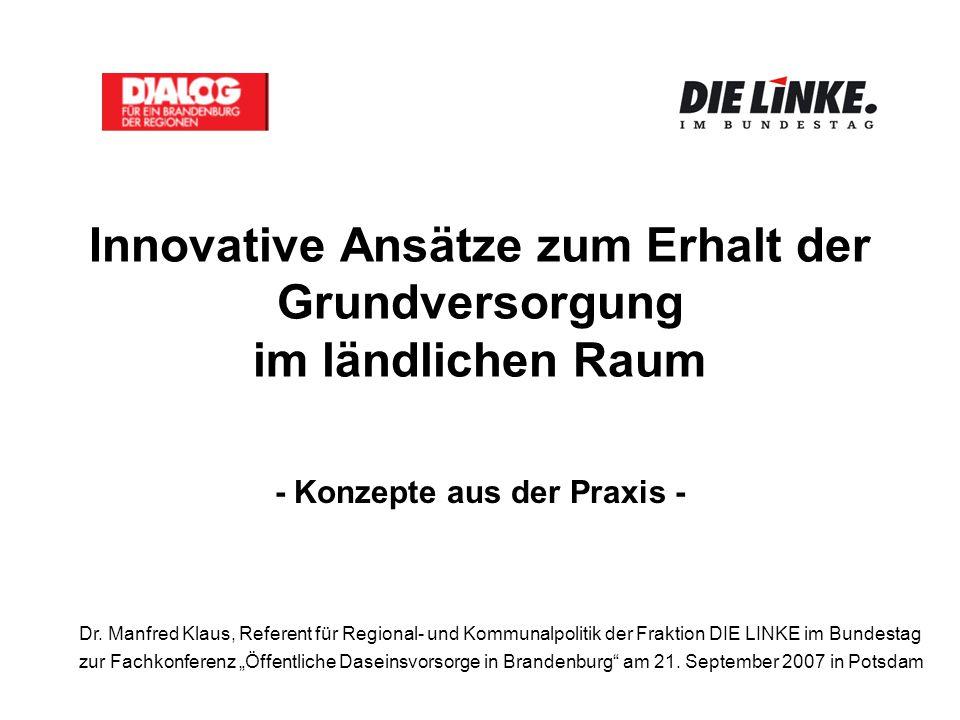 Innovative Ansätze zum Erhalt der Grundversorgung im ländlichen Raum - Konzepte aus der Praxis - Dr. Manfred Klaus, Referent für Regional- und Kommuna