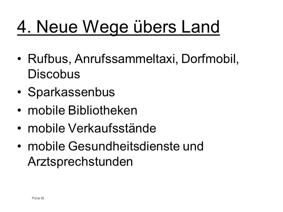 4. Neue Wege übers Land Rufbus, Anrufssammeltaxi, Dorfmobil, Discobus Sparkassenbus mobile Bibliotheken mobile Verkaufsstände mobile Gesundheitsdienst
