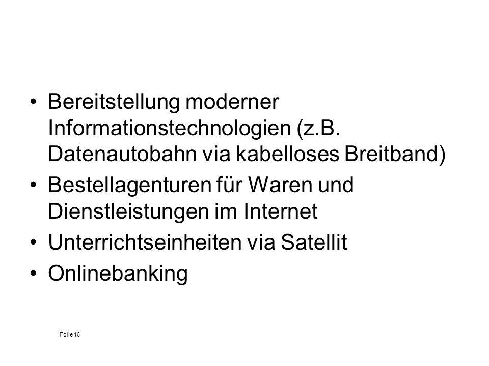 Bereitstellung moderner Informationstechnologien (z.B. Datenautobahn via kabelloses Breitband) Bestellagenturen für Waren und Dienstleistungen im Inte