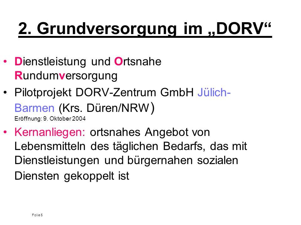 2. Grundversorgung im DORV Dienstleistung und Ortsnahe Rundumversorgung Pilotprojekt DORV-Zentrum GmbH Jülich- Barmen (Krs. Düren/NRW ) Eröffnung: 9.
