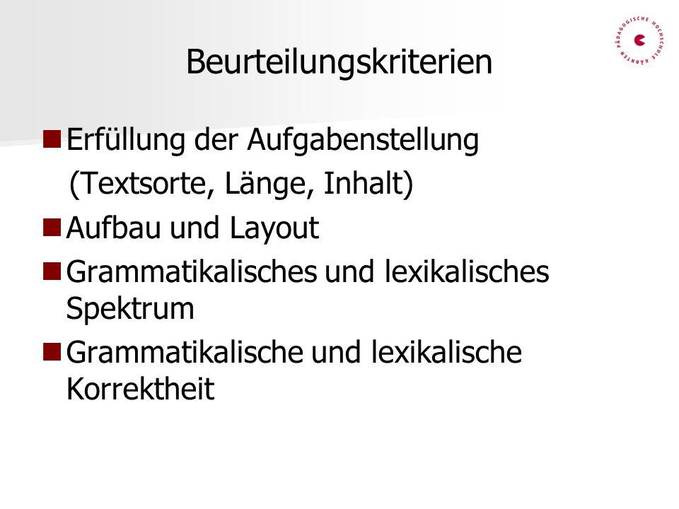 Beurteilungskriterien Erfüllung der Aufgabenstellung (Textsorte, Länge, Inhalt) Aufbau und Layout Grammatikalisches und lexikalisches Spektrum Grammat